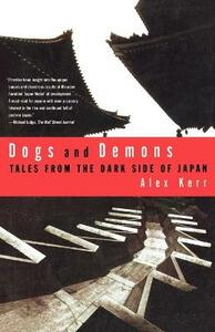 Dogs and Demons: Tales from the Dark Side of Modern Japan - Alex Kerr - cover