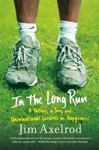 In the Long Run: A Father, a Son, and Unintentional Lessons in Happiness - Jim Axelrod - cover