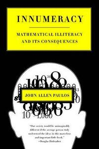 Innumeracy: Mathematical Illiteracy and Its Consequences - John Allen Paulos - cover