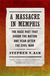 A Massacre in Memphis: The Race Riot That Shook the Nation One Year After the Civil War - V Stephen Ash - cover