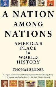 A Nation Among Nations: America's Place in World History - Thomas Bender - cover