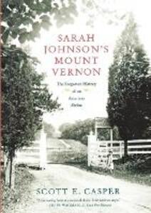 Sarah Johnson's Mount Vernon: The Forgotten History of an American Shrine - Scott E Casper - cover