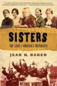 Sisters: The Lives of America's Suffragists - Jean Baker - cover