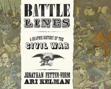 Battle Lines: A Graphic History of the Civil War - Ari Kelman,Jonathan Fetter-Vorm - cover