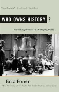 Who Owns History?: Rethinking the Past in a Changing World - Eric Foner - cover