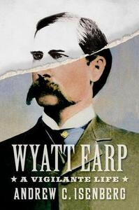 Wyatt Earp: A Vigilante Life - Andrew C. Isenberg - cover