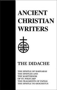 The Didache: The Epistle of Barnabas, the Epistle and the Martyrdom of St.Polycarp, the Fragments of Papias, the Epistle to Diognetus - cover