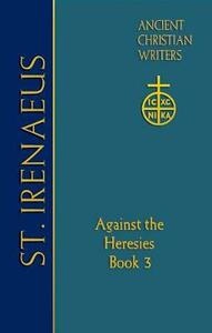 ACW 64 St. Irenaeus of Lyons: Against the Heresies - Matthew C. Steenberg,Dominic J. Unger - cover