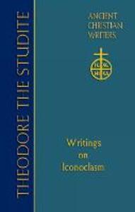 Theodore the Studite (ACW 69): Writings on Iconoclasm - Thomas Cattoi - cover