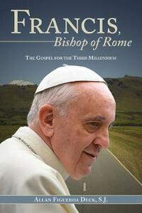 Francis, Bishop of Rome: The Gospel for the Third Millennium - Allan Figueroa Deck - cover