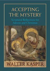 Accepting the Mystery: Scriptural Reflections for Advent and Christmas - Walter Kasper - cover
