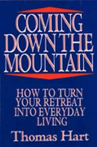 Coming Down the Mountain: How to Turn Your Retreat into Everyday Living - Thomas M. Hart - cover