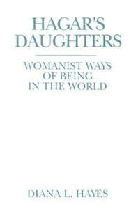 Hagar's Daughters: Womanist Ways of Being in the World - Diana Hayes - cover