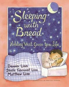 Sleeping with Bread: Holding What Gives You Life - Dennis Linn,etc. - cover