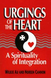 Urgings of the Heart: Spirituality of Integration - Wilkie Au,Noreen Cannon - cover