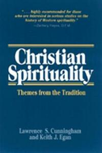 Christian Spirituality: Themes from the Tradition - Lawrence S. Cunningham,Keith Egan - cover