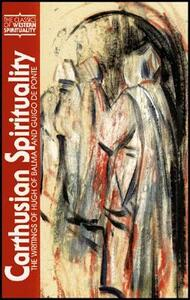 Carthusian Spirituality: The Writings of Hugh of Balma and Guigo de Ponte - Dennis D. Martin - cover
