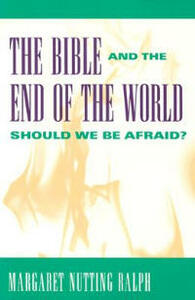 The Bible and the End of the World: Should We be Afraid? - Margaret Nutting Ralph - cover