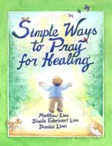 Simple Ways to Pray for Healing - Matthew Linn,Dennis Linn - cover