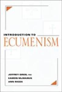 Introduction to Ecumenism - Jeffrey Gros,etc. - cover