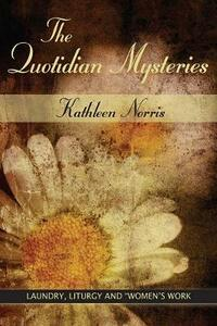 Quotidian Mysteries - Kathleen Norris - cover