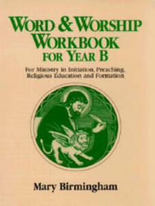 Word and Worship Workbook for Year B: For Ministry in Initiation, Preaching, Religious Education and Formation - Mary Birmingham - cover