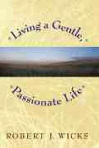 Living a Gentle, Passionate Life - Robert J. Wicks - cover