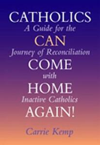 Catholics Can Come Home Again!: A Guide for the Journey of Reconciliation with Inactive Catholics - Carrie Kemp - cover