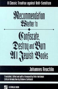 Recommendation Whether to Confiscate, Destroy and Burn All Jewish Books: A Classic Treatise Against Anti-semitism - Johann Reuchlin - cover