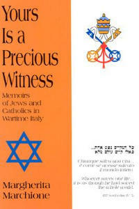 Yours is a Precious Witness: Memoirs of Jews and Catholics in Wartime Italy - Margherita Marchione - cover