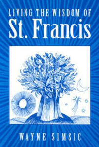 Living the Wisdom of St. Francis - Wayne Simsic - cover