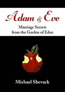 Adam and Eve: Marriage Secrets from the Garden of Eden - Michael Shevack - cover