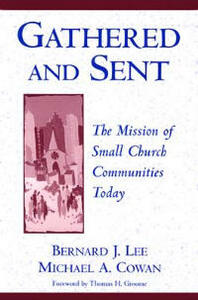 Gathered and Sent: The Mission of Small Church Communities Today - Bernard J. Lee,Michael A. Cowan - cover
