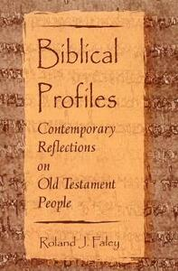 Biblical Profiles: Contemporary Reflections on Old Testament People - Roland J. Faley - cover