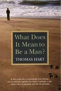 What Does it Mean to be a Man? - Thomas M. Hart - cover
