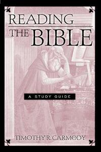 Reading the Bible: A Study Guide - Timothy R. Carmody - cover