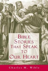 Bible Stories That Speak to Our Heart - Charles M. Wible - cover
