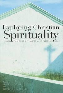 Exploring Christian Spirituality: Essays in Honor of Sandra M. Schneiders, IHM - cover