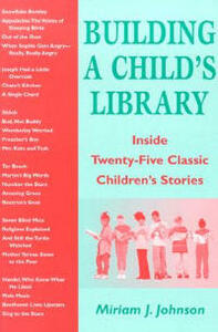 Building a Child's Library: Inside Twenty-five Classic Children's Stories - Miriam J. Johnson - cover