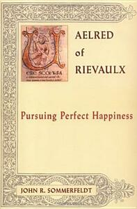 Aelred of Rievaulx: Pursuing Perfect Happiness - John R. Sommerfeldt - cover