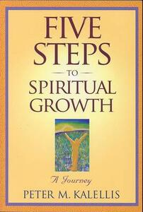 Five Steps to Spiritual Growth: A Journey - Peter M. Kalellis - cover