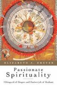 Passionate Spirituality: Hildegard of Bingen and Hadewijch of Brabant - Elizabeth Dreyer - cover