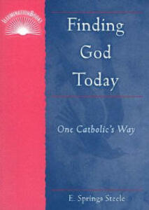 Finding God Today: One Catholic's Way - E. Springs Steele - cover