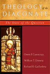 Theology of the Diaconate: The State of the Question - Owen Cummings,William T. Ditewig,Richard R. Gaillardetz - cover