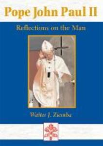 Pope John Paul II: Reflections on the Man - Walter J Ziemba - cover