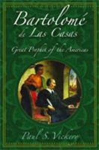 Bartolome De Las Casas: Great Prophet of the Americas - Paul S Vickery - cover