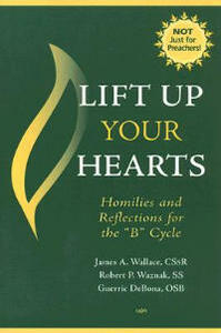 Lift Up Your Hearts: Homilies for the 'B' Cycle - James A. Wallace,Robert P. Waznak,Guerric DeBona - cover