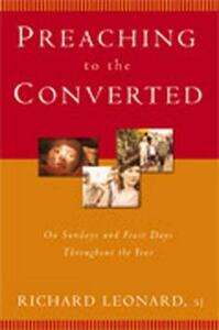 Preaching to the Converted: On Sundays and Feast Days Throughout the Year - Richard Leonard - cover