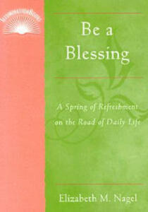 Be a Blessing: A Spring of Refreshment on the Road of Daily Life - Nagel, Elizabeth M. - cover