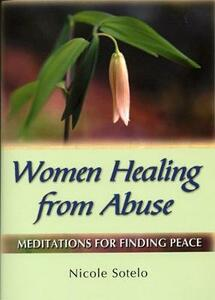 Women Healing from Abuse: Meditations for Finding Peace - Nicole Sotelo - cover